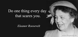 Eleanor Roosevelt quote Do one thing everyday that scards you